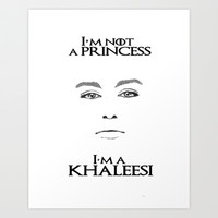 I'm not a Princess, I'm a Khaleesi Art Print by Iva Ivanova ART