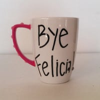 BYE FELICIA coffee mug - hand painted - hot pink handle - light pink rhinestones