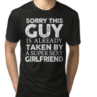 Sorry This Guy Is Already Taken By A Super Sexy Girlfriend T-Shirt by angelshirt