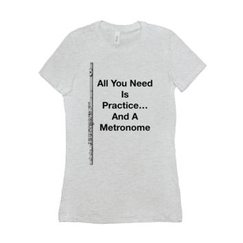 Flute Shirts  - All You Need Is Practice... And A Metronome - Women's
