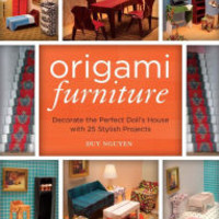 Origami Furniture: Decorate the Perfect Doll's House with 25 Stylish Projects