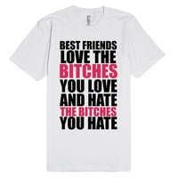 BEST FRIENDS LOVE THE BITCHES YO ULOVE AND HATE THE BITCHES YOU HATE | Fitted T-shirt | SKREENED