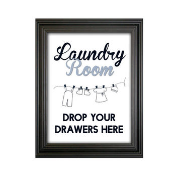 Funny Laundry Room Wall Decor Quote / Home Decor Print / Drop Your Drawers Here