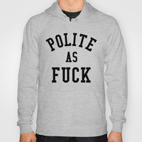 POLITE AS FUCK (Black Art) Hoody by CreativeAngel | Society6