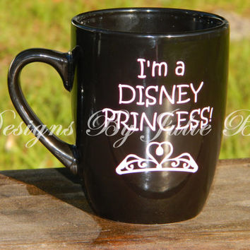 I am a Disney Princess! Coffee mug! Teacher gift or Mothers Day gift! Funny Coffee Mug! Personalize with name for free!