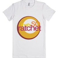 That's So Ratchet-Female White T-Shirt