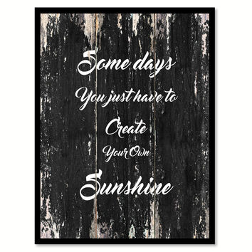 Somedays you just have to create your own sunshine Motivational Quote Saying Canvas Print with Picture Frame Home Decor Wall Art