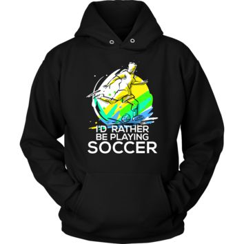 I'd Rather Be Playing Soccer Novelty Quote Hoodie