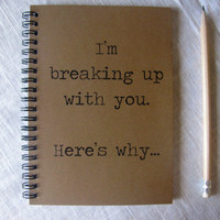 I'm breaking up with you, here's why... - 5 x 7 journal
