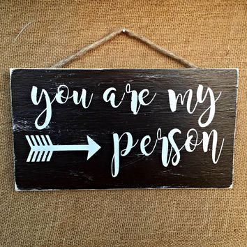 You are my Person Rustic Sign / Distressed Wooden Sign / Shabby Chic Decor / FREE Shipping