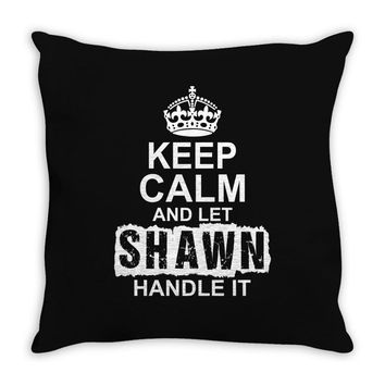 Keep Calm And Let Shawn Handle It Throw Pillow