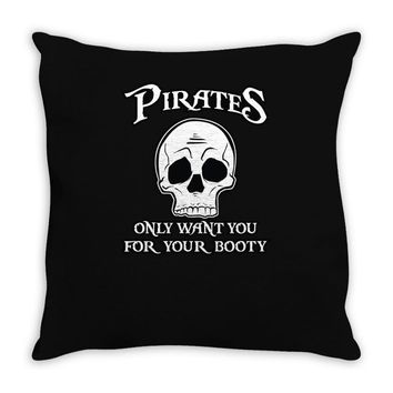 pirates only want you for your booty Throw Pillow