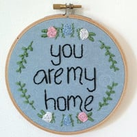 You Are My Home - Fabric Wall Art Embroidery Hoop
