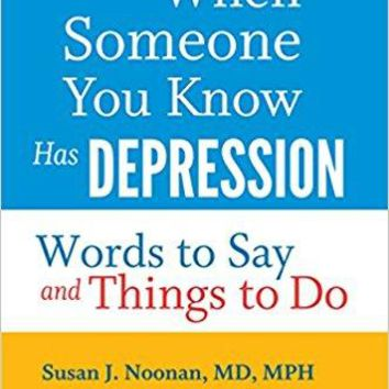 When Someone You Know Has Depression A Johns Hopkins Press Health Book