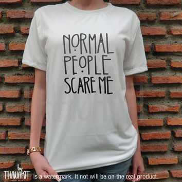 Normal People Scare Me TShirt - Fashion Grunge Horror Hipster Tee Shirt Tee Shirts Size - S M L XL XXL 3XL