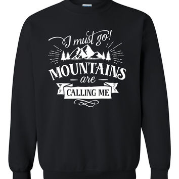 I must go mountains are calling me sweatshirt camp camping camper  hiking  sweater