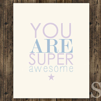 You Are Super Awesome - Motivational Typographic Print, Wall Art, Poster, Picture - 8x10