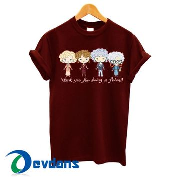 Thank You For Being A Friend T Shirt Women And Men Size S To 3XL