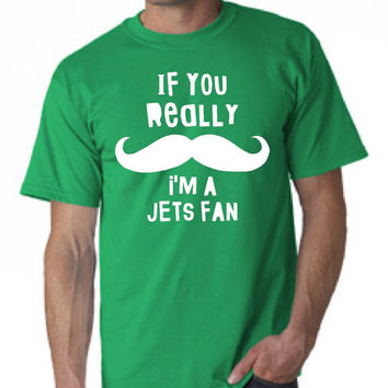 Funny If You Really Mustache I'm A Jets Fan T-shirt! Great Shirt for the New York Jets fans! Available in newborn, youth, ladies, and mens