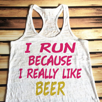 I Run Because I Really Like Beer Workout Tank Top - Burnout Workout Tank Top