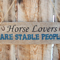 Horse Lovers Are Stable People Sign Horse Sign Rustic Barn Farm Sign Horse Stable Barn Decor Horse Decor Made In Montana Wood Sign
