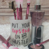 Makeup Brush Holder - Makeup Organizer - Vanity Organizer - Pen Holder Organizer - Cosmetic Organizer - Put your lipstick on and hustle!