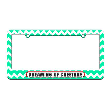 Dreaming of Cheetahs - License Plate Tag Frame - Teal Chevrons Design