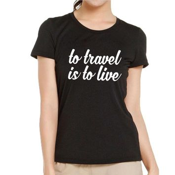 To Travel Is To Live Hipster Positive Slogan T-shirt 2018 Fashion Travel Harajuku Saying T Shirt Women Summer Tops