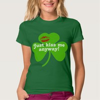 Just Kiss Me Anyway T-shirt