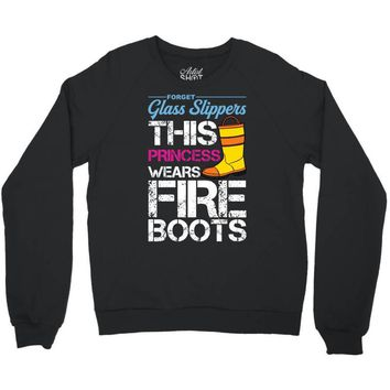 Forget Glass Slippers This Princess Wears Fire Boots Crewneck Sweatshirt