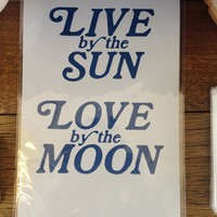 Live by the Sun, Love by the Moon Print
