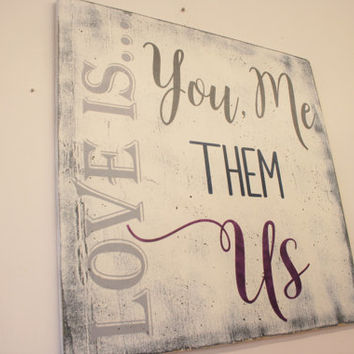Love Is You Me Them Us Wood Sign Photo Wall Sign Distressed Wood Sign Home Decor Wall Decor Wall Art Handpainted Shabby Chic Family Sign