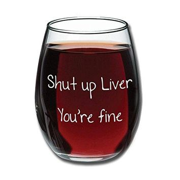 Shut Up Liver Youre Fine  Funny Stemless Wine Glass 15oz  Wedding Wine Gift  Unique Gift for Mom Her  Bachelorette Parties  Perfect Birthday Gift for Women  Gift for Wine Lover