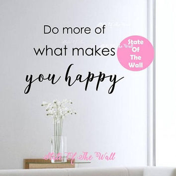 Do more of what makes you happy wall decal Sticker Art Decor Bedroom Design Mural interior design modern home decor