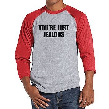 Men's Funny Shirt - You're Just Jealous - Funny Mens Shirts - Jealousy Shirt - Red Raglan - Gift for Him - Funny Gift Idea for Boyfriend