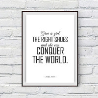 Marilyn Monroe Quote, Give a girl the right shoes and she can conquer the world, Printable Art Poster, Woman Inspiration, Typography Print