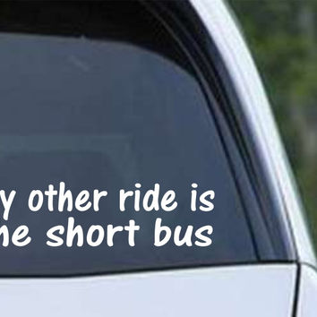 My Other Ride is the Short Bus Die Cut Vinyl Decal Sticker