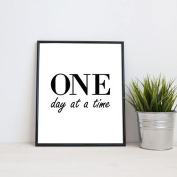 One day at a time, 8x10 digital print, black and white quote, instant printable poster, typography, download, wall art, modern, home decor