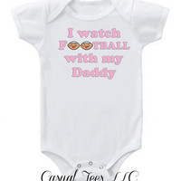 I Watch Football with my Daddy Funny Baby Bodysuit for the Baby Girl or Todder Tee