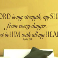 The Lord is my strength and shield.  I will trust him with all of my heart.  Psalm 28:7 bible scripture vinyl wall art decal