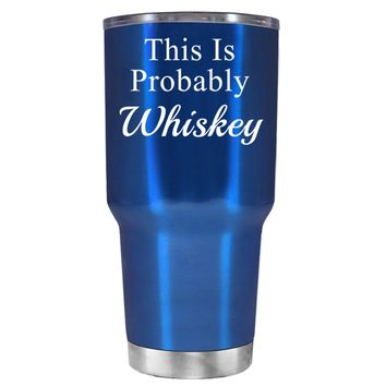 This is Probably Whiskey on Translucent Blue 30 oz Tumbler Cup