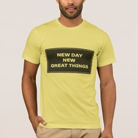 New Day New Great Things T-Shirt. T-Shirt
