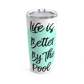 Life is Better by the PoolTumbler 20oz