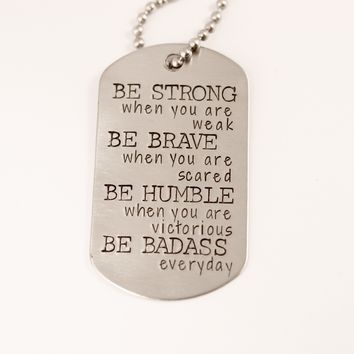 """""""BE STRONG when you are weak, brave when you are scared..."""" Flat Dog Tag Necklace"""