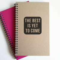 The best is yet to come,