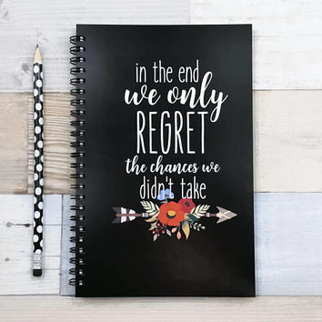 Writing journal, spiral notebook, bullet journal, motivational, blank lined dot grid - In the end we only regret the chances we didn't take