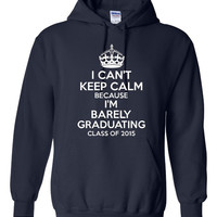 Can't Keep Calm Barely Graduating Class of 2016 Graduation Hoodie Great gift for Graduates Seniors class of 2016 shirts senior shirts