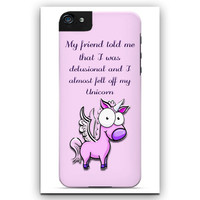 Very funny cell phone case. Delusional Unicorn. I Phone 4, I Phone 5, I Phone 5C, I Phone 6, Galaxy 3, Galaxy 4, Galaxy 5