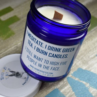 "Scented Soy Candle - 9oz - Politically Incorrect: ""I Meditate. I Drink Green Tea..."""