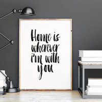 Home is Wherever I'm With You ,Printable Wall Art,House Warming Gift,HOME SWEET HOME,Home Poster,Typography Poster,Quote Wall Decor,Instant